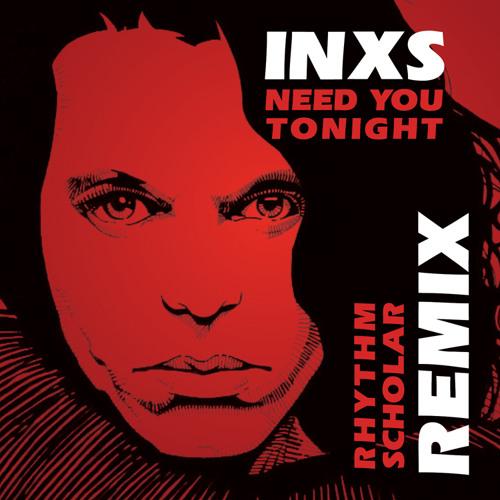 INXS - Need You Tonight (Rhythm Scholar Funk Planets Remix) **D/L Link Below**