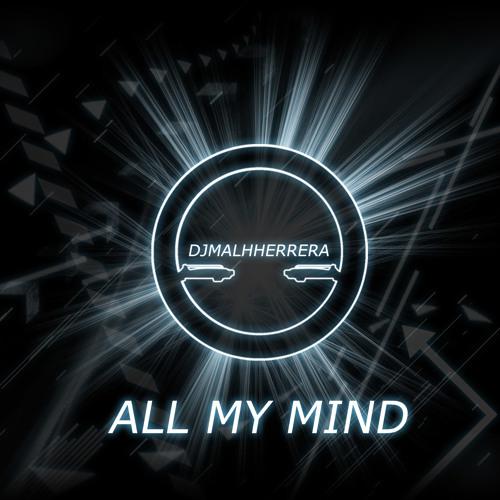 DJMALHHERRERA - All My Mind(Original Mix)
