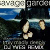 SAVAGE GARDEN Truly Madly Deeply (DJ Yves Remix)