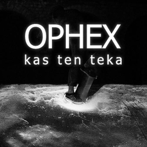 Ophex - Kas Ten Teka