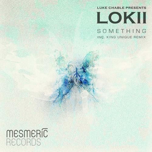 """Lokii """"Something (King Unique Remix)"""""""