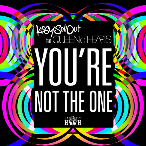Kissy Sell Out - You're Not The One Ft. Queen Of Hearts [SAN CITY HIGH] Out Now!