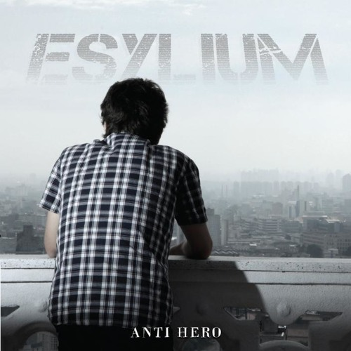 01. What You've Become - ESYLIUM : Antihero (2011)