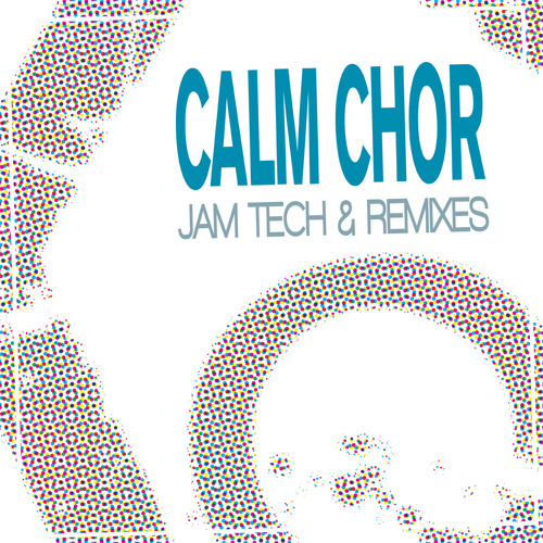 Calm Chor: Jam Tech - Ash Roy Remix