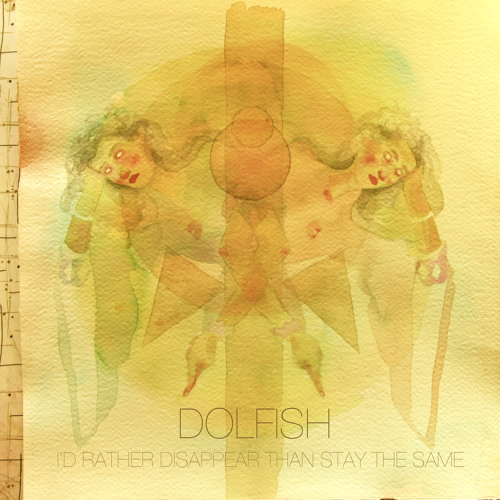 "Dolfish - ""I'd Rather Disappear Than Stay The Same"""