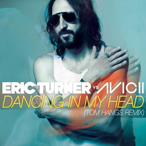 Eric Turner vs. Avicii –  Dancing In My Head