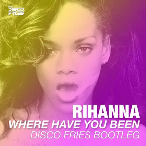 Rihanna - Where Have You Been (Disco Fries Bootleg)