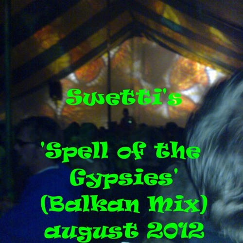 Swetti's 'Spell of the Gypsies' (Balkan Mix) aug2012