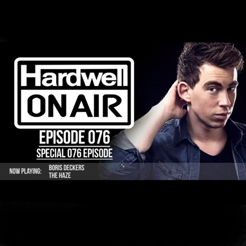 Boris Deckers - The Haze @ HARDWELL ON AIR 076 [Exclusive Preview]