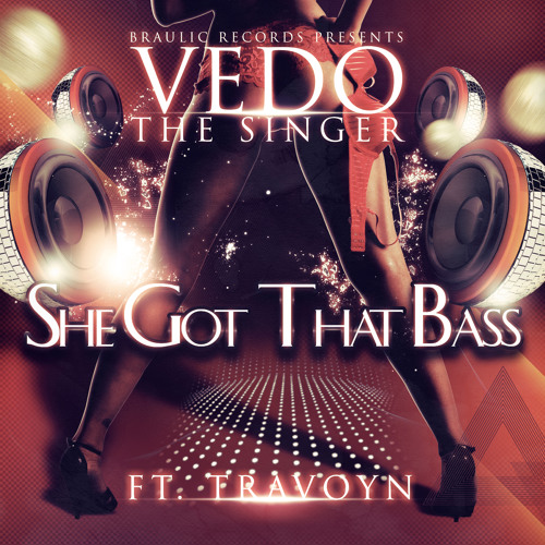 Vedo The Singer - She Got That Bass FT. Travoyn
