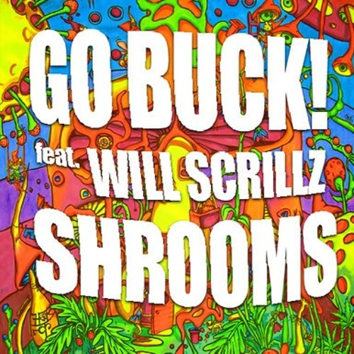 Shrooms by Go Buck! (feat. Will Scrillz)