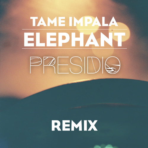 Tame Impala - Elephant (Presidio Remix)