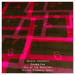 Kriece pres Shamatha - Eye of the Beholder (Ulrich Schnauss Remix)