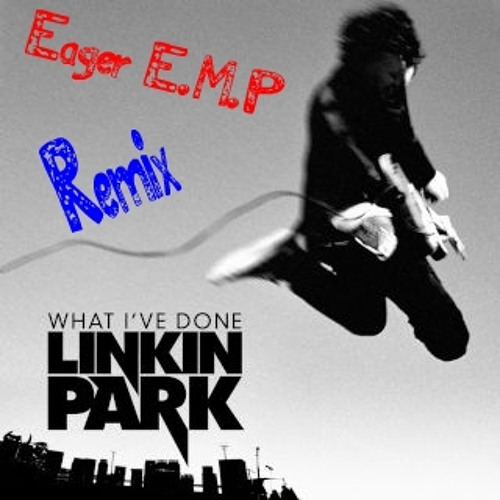 Link In Park - What I've Done ( Eager E.M.P Remix)
