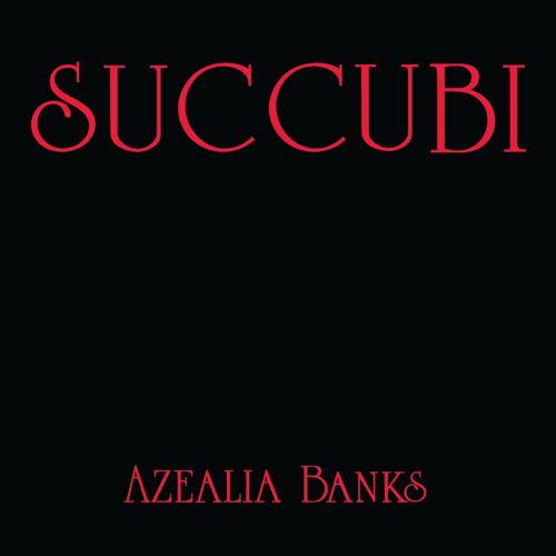 SUCCUBI - AZEALIA BANKS Prod. by ARAABMUZIK