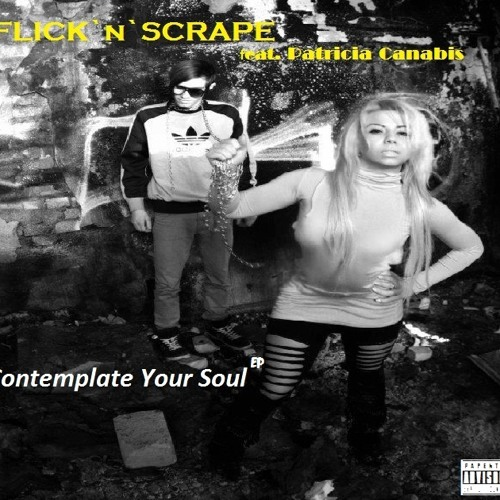FLICK n SCRAPE- Contemplate Your Soul (feat. Patricia Canabis)