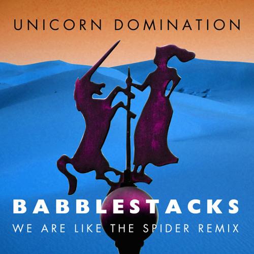 Unicorn Domination - Babblestacks (We Are Like the Spider Remix)