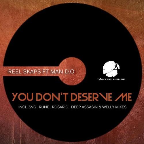 Reel Skaps Feat Man D.O - You Don't Deserve Me (Rosario's Touch Mix)