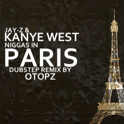 Otopz In Paris (Niggas In Paris Dubstep Remix)