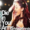 Ariana Grande- Die In Your Arms Cover (Justin Bieber)