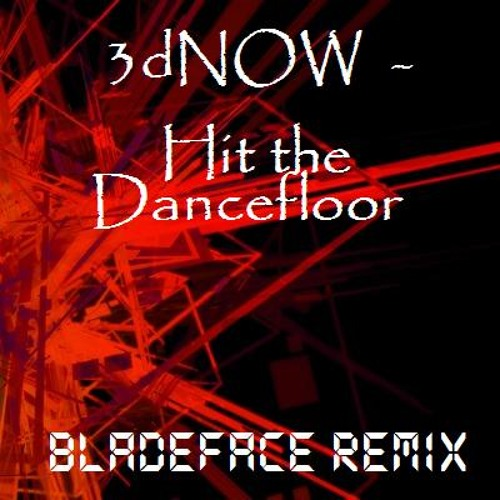 3dNOW - Hit the Dancefloor (Bladeface Remix)