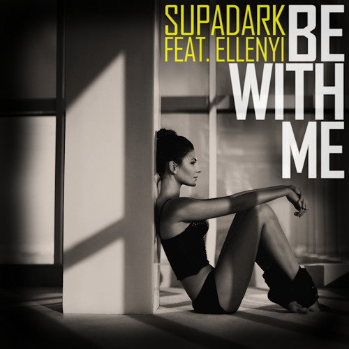 Supadark Feat. Ellenyi - Be with Me