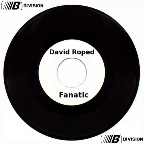 David Roped - Fanatic (original mix) - free download