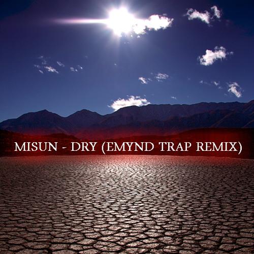 Misun - Dry (Emynd Trap Remix)