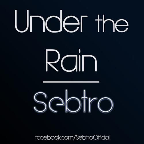Sebtro - Under the Rain (Original Mix) *FREE DOWNLOAD*
