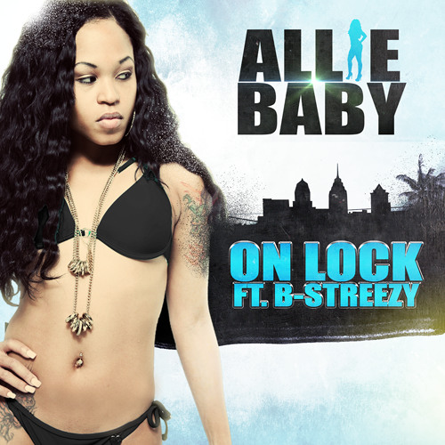 "ALLIE BABY FT. B-STREEZY   - ""ON LOCK"" (DIRTY)"