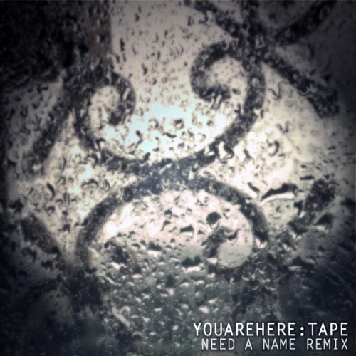 YOUAREHERE - Tape (Need a Name Remix)