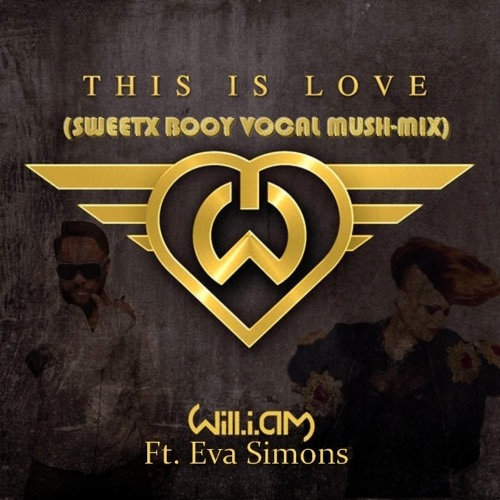 Will.I.am ft. Eva Simons - This Is Love (Sweetx Booy Vocal Mash-Up)