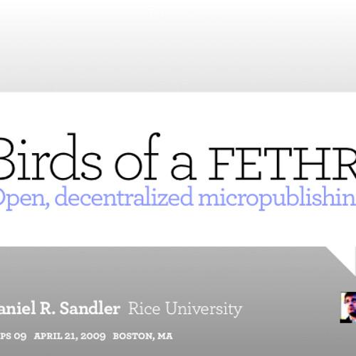 Birds of a FETHR: Open, decentralized micropublishing (Daniel Sandler, IPTPS '09)