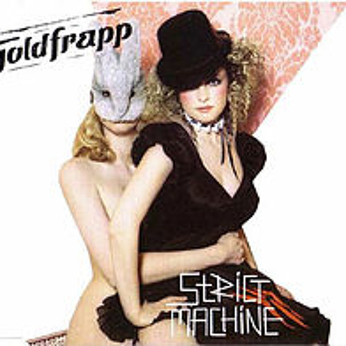 Strict machine -goldfrapp   sparky's extended re hash