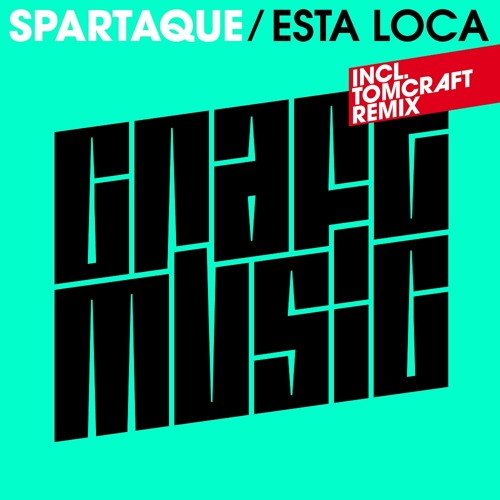 Spartaque - Esta Loca (Tomcraft Remix) [Craft Music]