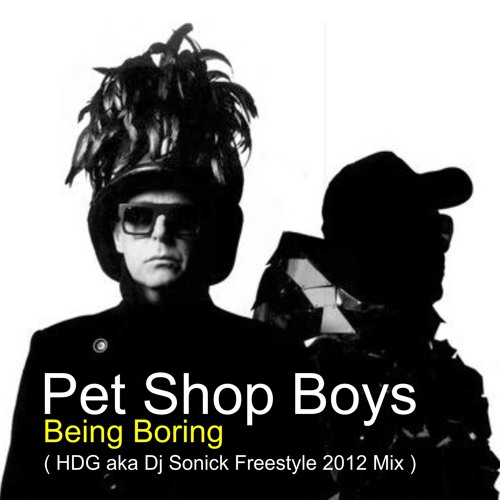 Pet Shop Boys - Being Boring ( HDG aka Dj Sonick Freestyle 2012 Mix )
