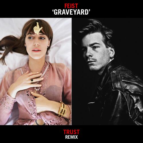 Feist - Graveyard (TRUST Remix)