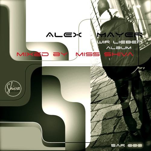 ALEX MAYER *WIR LIEBEN ALBUM* MIXED BY *MISS SHIVA* SAR 006