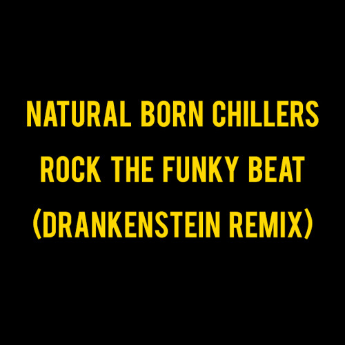 Natural Born Chillers - Rock The Funky Beats (Drankenstein Remix)