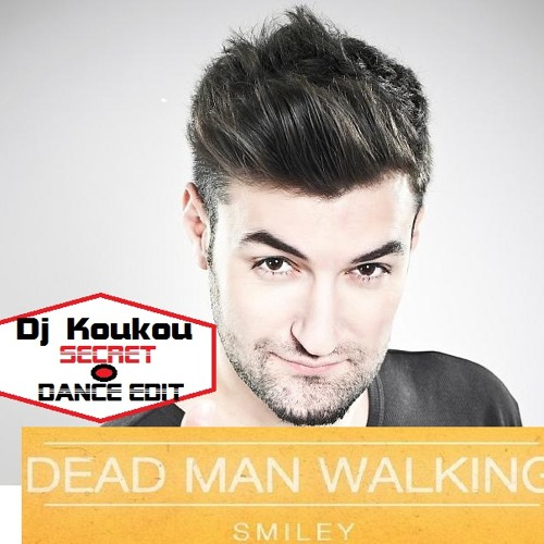 Smiley - Dead man walking(Dj Koukou Secret Dance Edit)