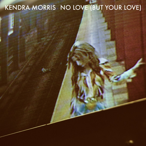 "Kendra Morris ""No Love (But Your Love)"""
