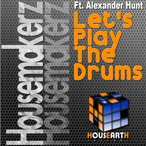 Housemakerz Ft Alexander Hunt - Let's Play The Drums (Preview)