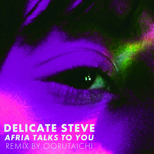 Delicate Steve 'Afria Talks To You' - Oorutaichi Remix