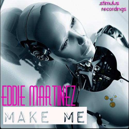 Eddie Martinez - Make Me (Original Mix) [Stimulus Recordings]