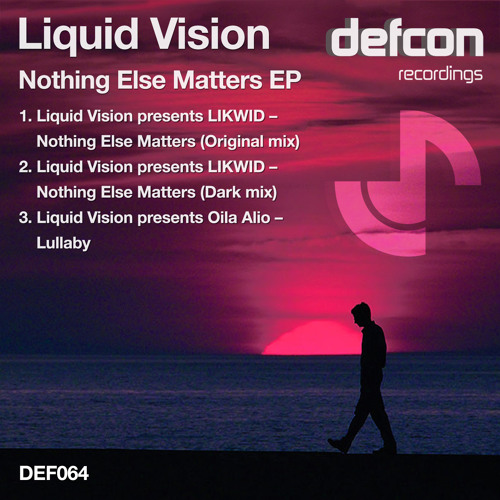 Liquid Vision Pres. LIKWID - Nothing Else Matters (Original Mix) [Defcon] ASOT Support!