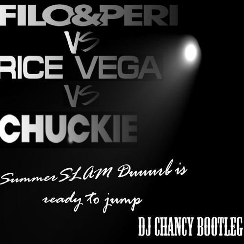 Filo & Peri vs. Rice Vega vs. Chuckie - SummerSLAM Duuurb is ready to jump (Dj Chancy Bootleg)