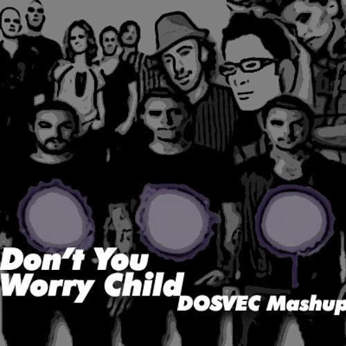 "DOSVEC ""Dont You Worry Child"""