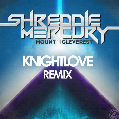 Shreddie Mercury - Mount Cleverest (KNIGHTLOVE Remix)