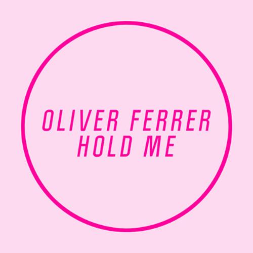 Oliver Ferrer - Hold Me (Free Download)