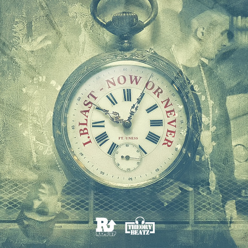 I.Blast Ft. Uness - Now Or Never (Prod. By Theory Beatz) (Dirty)
